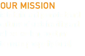 OUR MISSION is to build and promote brand cultures of sustainability and ethics, working together to create prosperity for all.